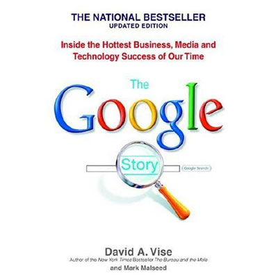 The Google Story: Inside the Hottest Business, Media, and Techno