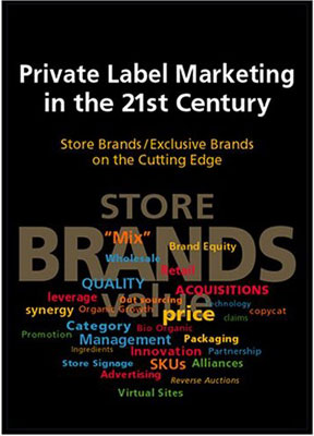 Private Label Marketing in the 21st Century : Store Brands/Exclu